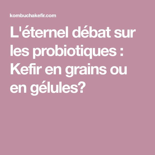 L'éternel débat sur les probiotiques : Kefir en grains ou en gélules?