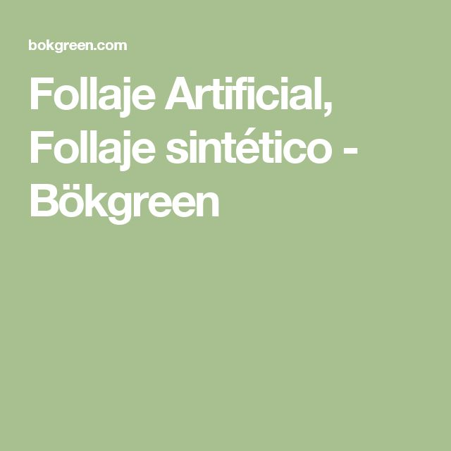Follaje Artificial, Follaje sintético - Bökgreen