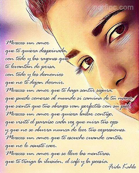Mujer, mereces un amor que se lleve las mentiras, que te traiga la ilusión, el café y la poesía. Poema de Frida Kahlo