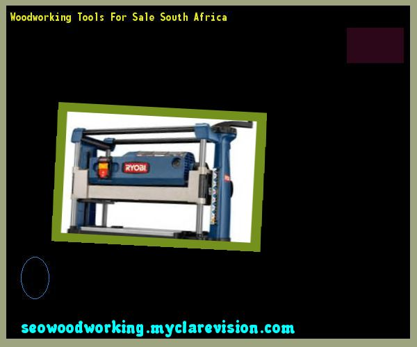 Woodworking Tools For Sale South Africa 075026 - Woodworking Plans and Projects!
