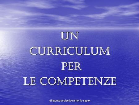 Dirigente scolastico antonio sapio Uncurriculum per per le competenze.