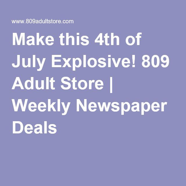 Make this 4th of July Explosive! 809 Adult Store | Weekly Newspaper Deals