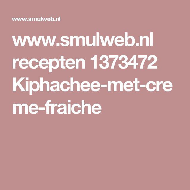 www.smulweb.nl recepten 1373472 Kiphachee-met-creme-fraiche