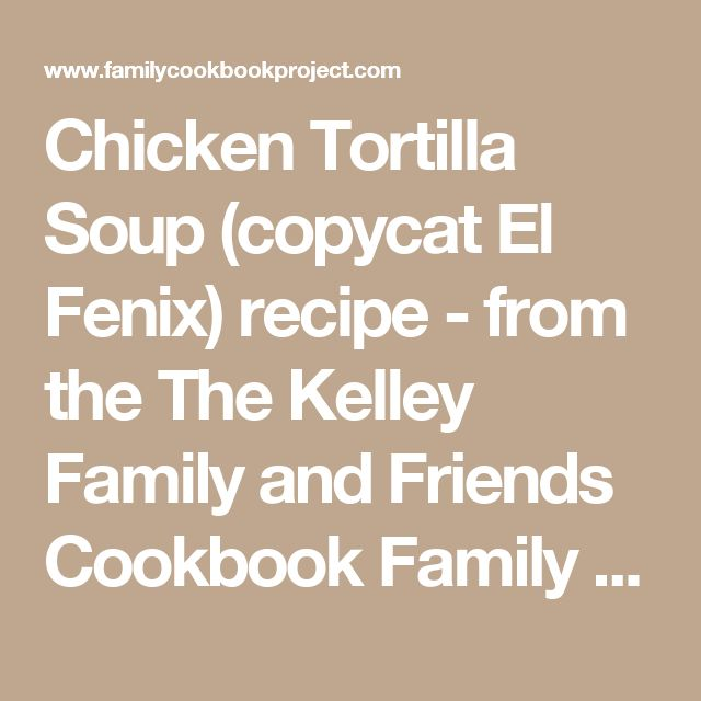 Chicken Tortilla Soup (copycat El Fenix)recipe - from the The Kelley Family  and Friends Cookbook  Family Cookbook