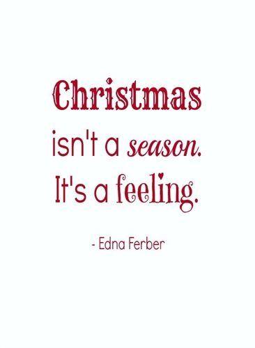 Christmas isn't a season it's a feeling.