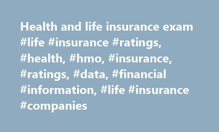Health and life insurance exam #life #insurance #ratings, #health, #hmo, #insurance, #ratings, #data, #financial #information, #life #insurance #companies http://ohio.remmont.com/health-and-life-insurance-exam-life-insurance-ratings-health-hmo-insurance-ratings-data-financial-information-life-insurance-companies/  #Life/Annuity Insurance Information A.M. Best is the leading provider of ratings, news, analysis, and financial information for the Life/Annuity insurance industry. The economy and…