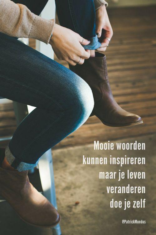 Mooie woorden kunnen inspireren maar je leven veranderen doe je zelf...