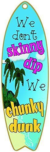 "We Don't Skinny Dip We Chunky Dunk Nautical Ocean Beach Surfboard Sign 5""x16"""