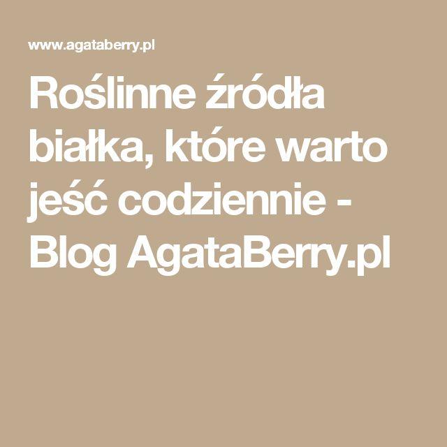 Roślinne źródła białka, które warto jeść codziennie - Blog AgataBerry.pl