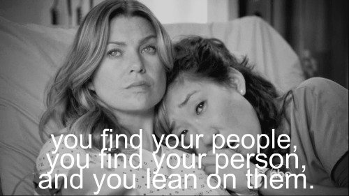 You're my person. You will always be my person. -Grey's Anatomy :(