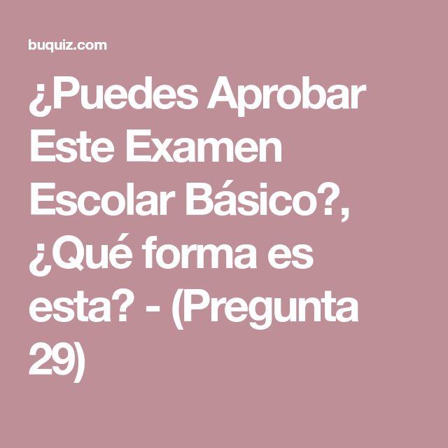 ¿Puedes Aprobar Este Examen Escolar Básico?, ¿Qué forma es esta? - (Pregunta 29)