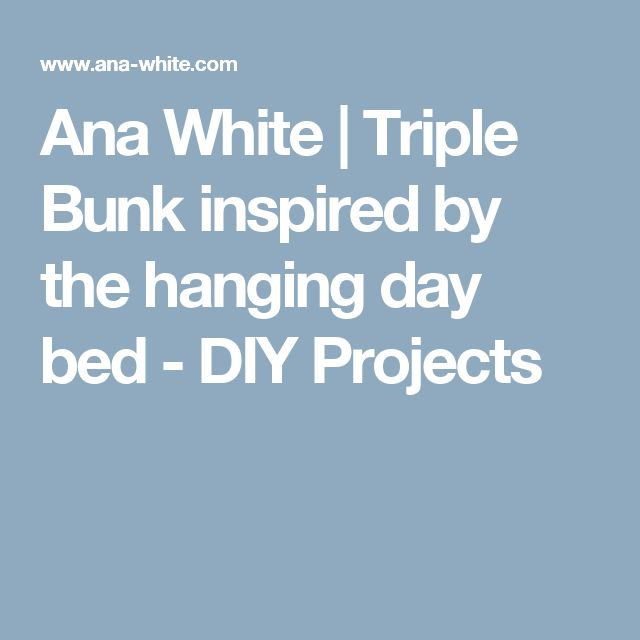 ana white triple bunk inspired by the hanging day bed diy projects - Hausgemachte Etagenbetten Mit Rutsche