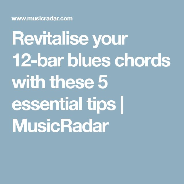 Revitalise your 12-bar blues chords with these 5 essential tips | MusicRadar