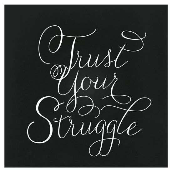 Trust Your Struggle by robin ott design
