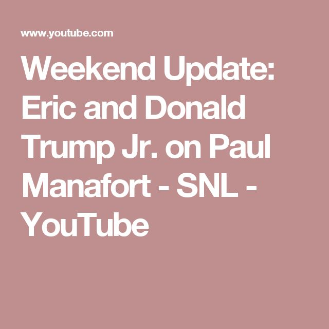 Weekend Update: Eric and Donald Trump Jr. on Paul Manafort - SNL - YouTube