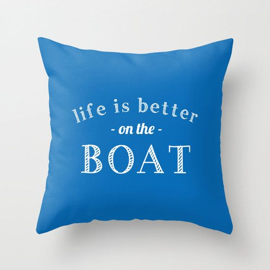 This pillow cover features the quote Life is better on the boat on your choice of color (Colors shown are Greek Blue, Navy, Pastel Blue and Water