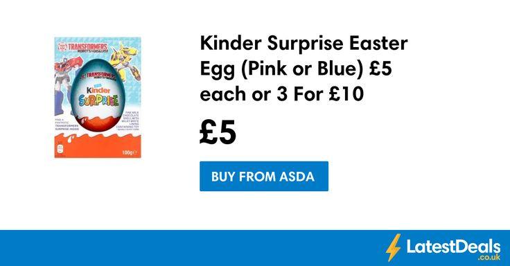 Kinder Surprise Easter Egg (Pink or Blue) £5 each or 3 For £10 at ASDA