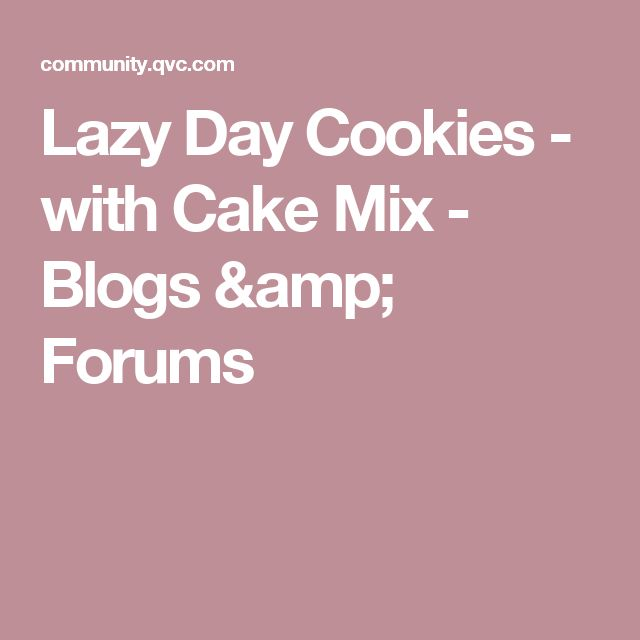 Lazy Day Cookies - with Cake Mix - Blogs & Forums