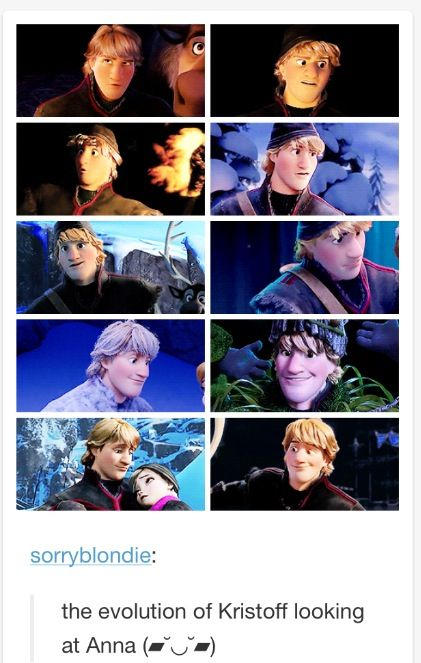 The evolution of Kristoff looking at Anna....and here comes the Tsunami of Feels...