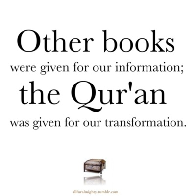 The Qur'an transforms us into better human beings.