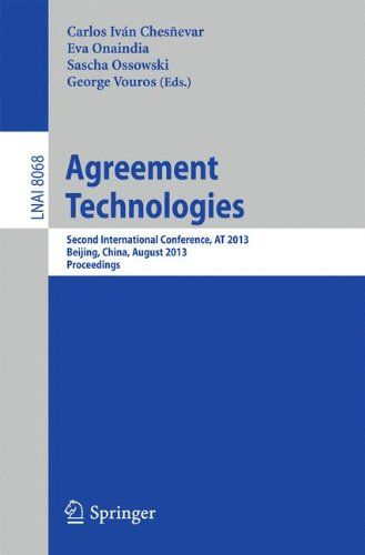 Agreement Technologies : Second International Conference, AT 2013, Beijing, China, August 1-2, 2013. Proceedings / Carlos Iván Chesñevar, Eva Onaindia, Sascha Ossowski, George Vouros (eds.)