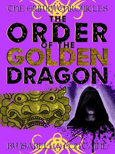 The Order of the Golden Dragon (The Grimm Chronicles, Book 6) by Isabella Fontaine, http://www.amazon.com/dp/B00BEJXZSK/ref=cm_sw_r_pi_dp_yDRprb0NG1ENF