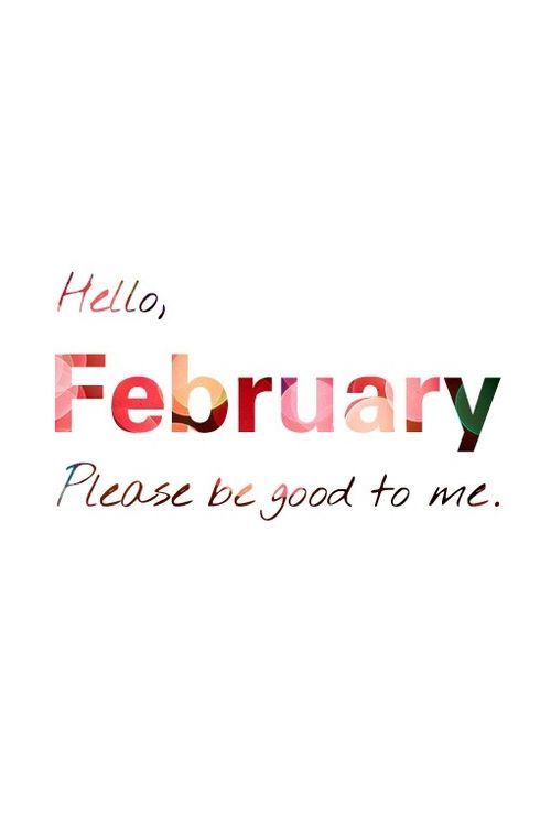 Hello February, please be good to me month february quotes hello february hello february quotes welcome february