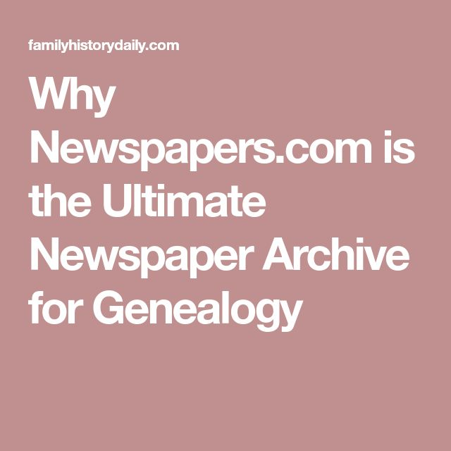 Why Newspapers.com is the Ultimate Newspaper Archive for Genealogy