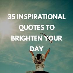35 Inspirational Quotes To Brighten Your Day