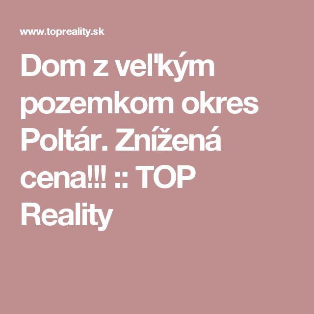 Dom z veľkým pozemkom okres Poltár. Znížená cena!!! :: TOP Reality