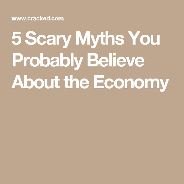 5 Scary Myths You Probably Believe About the Economy
