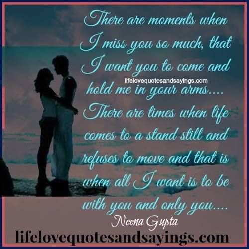 There are moments when I miss you so much, that I want you to come and hold me in your arms…. There are times when life comes to a stand still and refuses to move and that is when all I want is to be with you and only you….Neena Gupta