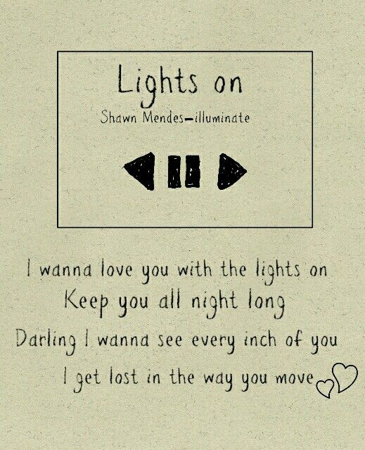 Illuminate: Lights on - Shawn Mendes lyrics... Absolutely love this song!