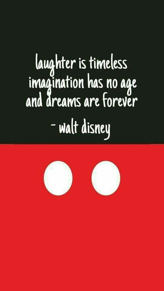 """Laughter is timeless. Imagination has no age. Dreams are forever."" -Walt Disney"