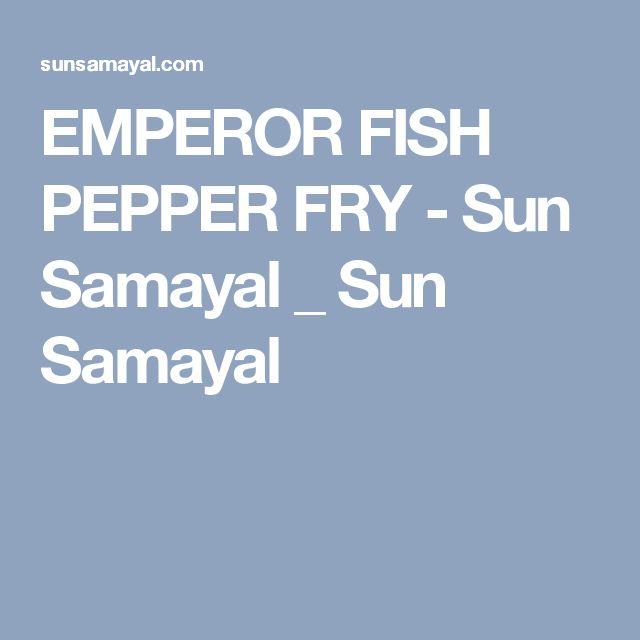 EMPEROR FISH PEPPER FRY - Sun Samayal _ Sun Samayal
