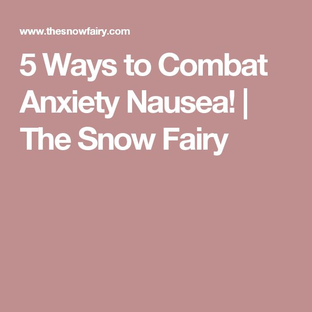 5 Ways to Combat Anxiety Nausea! | The Snow Fairy