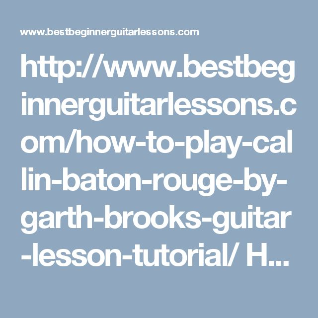 http://www.bestbeginnerguitarlessons.com/how-to-play-callin-baton-rouge-by-garth-brooks-guitar-lesson-tutorial/ How to play Callin Baton Rouge by Garth Brooks.