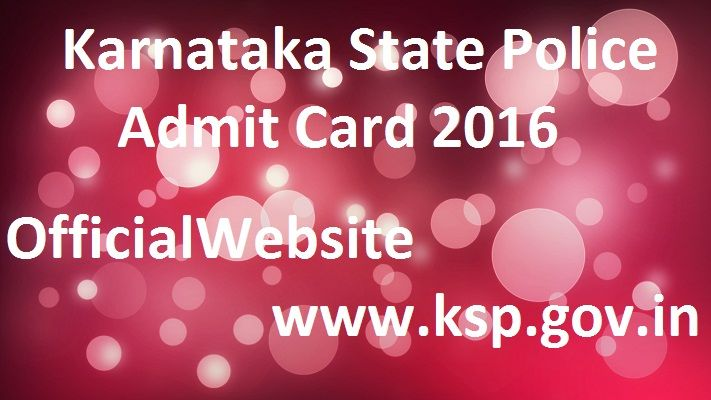 Karnataka State Police- Police Constable (Men) (KSISF) Admit Card 2016 RELEASED  Karnataka State Police Admit Card 2016 – Police Constable (Men) (KSISF) 2016 ET/ PST Call Letter: Karnataka State Police (KSP) has released call letter for attending ET/ PST for the post of Police Constable (Men) (KSISF) 2016. Candidates who have applied for this post can download their call letter at below link…