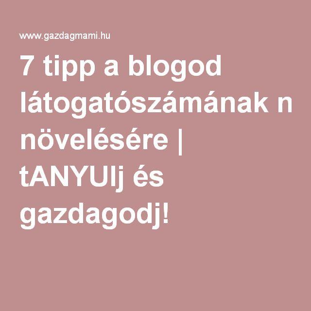 7 tipp a blogod látogatószámának növelésére | tANYUlj és gazdagodj!