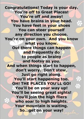 Oh, The Places You'll Go -- Dr. Seus <3 My dad used to read this to me all the time, now it's becoming reality. Scary thought...