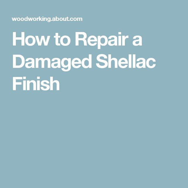 How to Repair a Damaged Shellac Finish