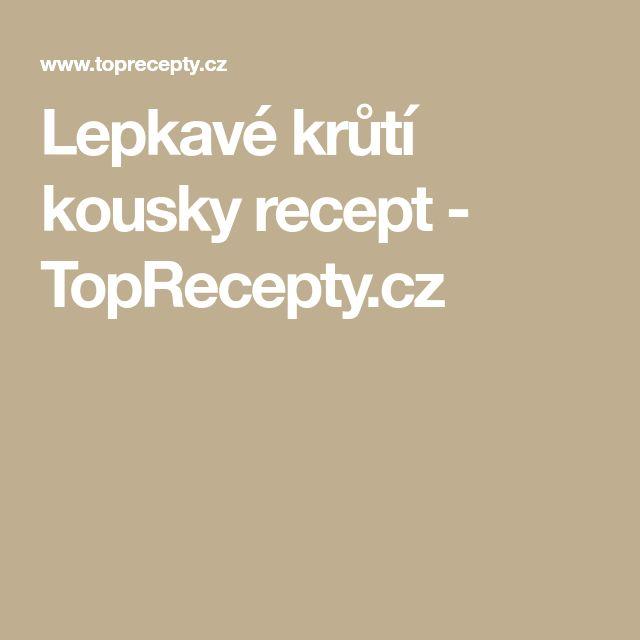 Lepkavé krůtí kousky recept - TopRecepty.cz