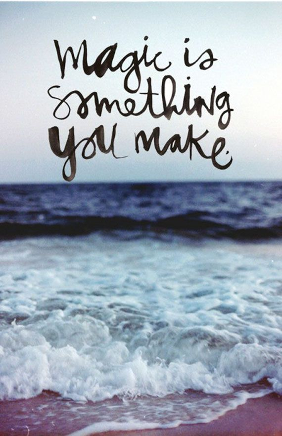 make it!Thoughts, Magic Is My Things, Inspiration, Quotes, Beautiful, Magic Is Something You Make, Magic Life, Wisdom, Living