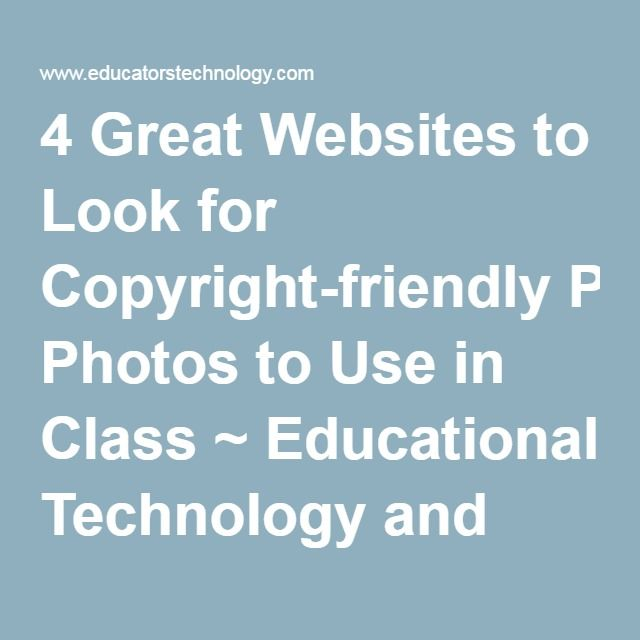 4 Great Websites to Look for Copyright-friendly Photos to Use in Class ~ Educational Technology and Mobile Learning
