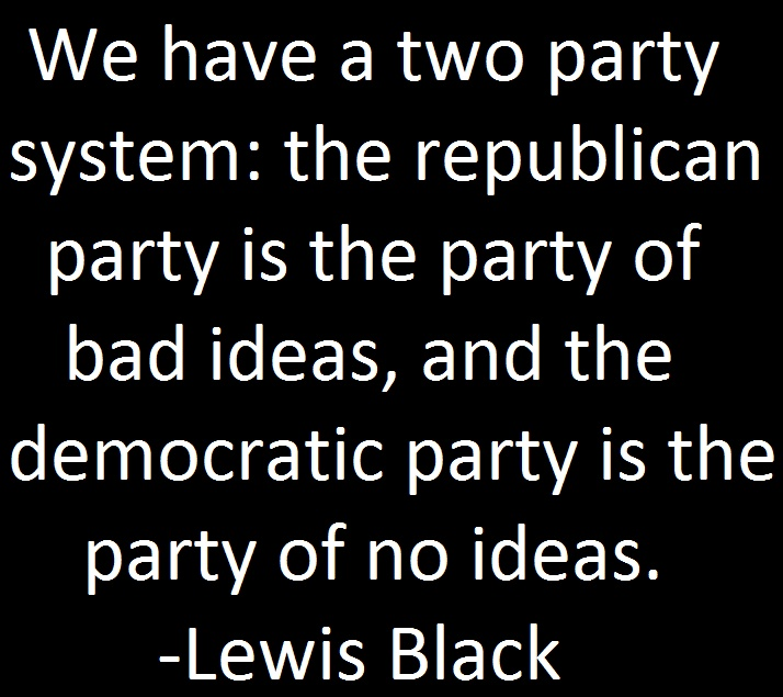 Two Party System: Lewis Black. You could reverse these sentiments just as easily.