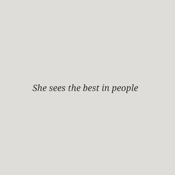 she sees the best in people, grey