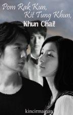 I Love you, I Miss you, Bu Guru Chai! [ POM RAK KUN, KIT TUNG KHUN, KHUN CHAI! ] - Wattpad