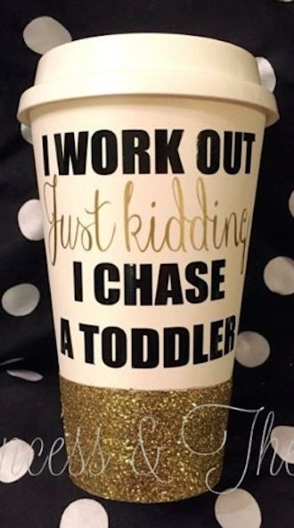 I work out, just kidding, I chase a toddler...mom life