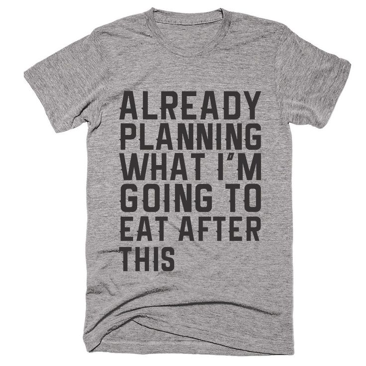 Already Planning What I'm Going To Eat After This T-Shirt www.etsy.com/shop/ElectricTurtles