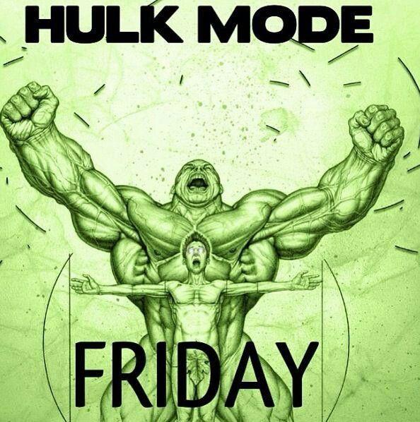 Hulk Mode Friday